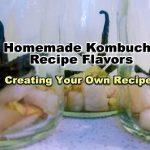 Homemade Kombucha Recipe Flavors - Creating Your Own Recipes
